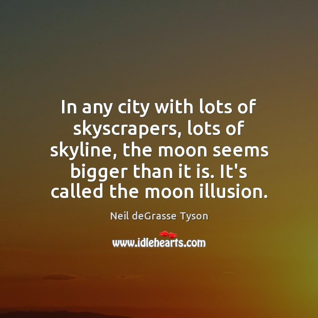 In any city with lots of skyscrapers, lots of skyline, the moon Neil deGrasse Tyson Picture Quote