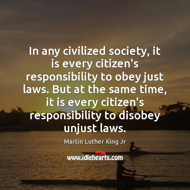 In any civilized society, it is every citizen's responsibility to obey just Image