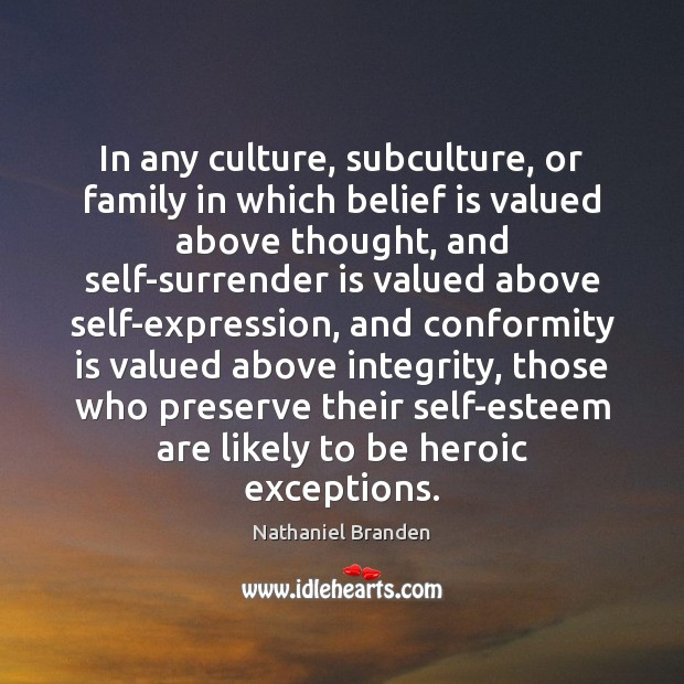 In any culture, subculture, or family in which belief is valued above Nathaniel Branden Picture Quote