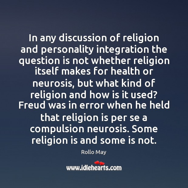 In any discussion of religion and personality integration the question is not Rollo May Picture Quote