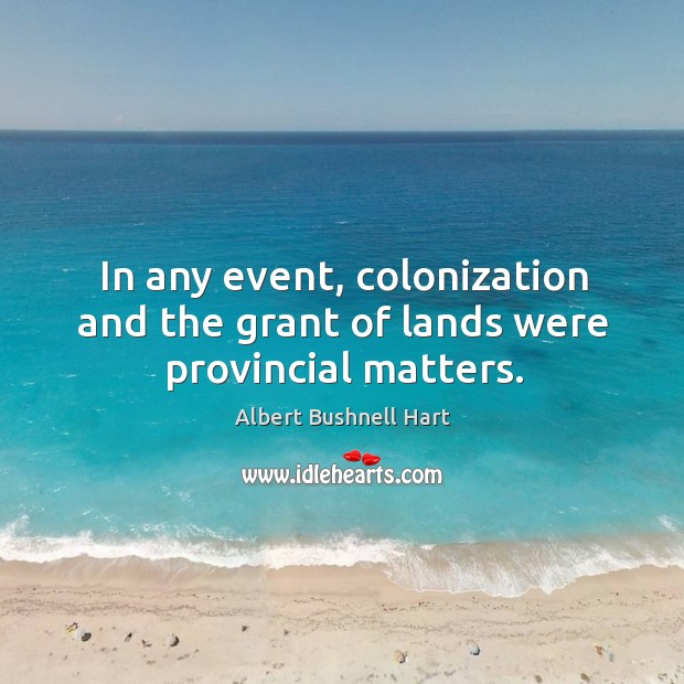 Image, In any event, colonization and the grant of lands were provincial matters.
