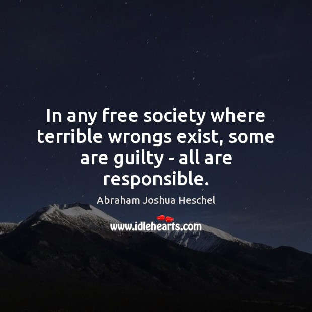 Image, In any free society where terrible wrongs exist, some are guilty – all are responsible.