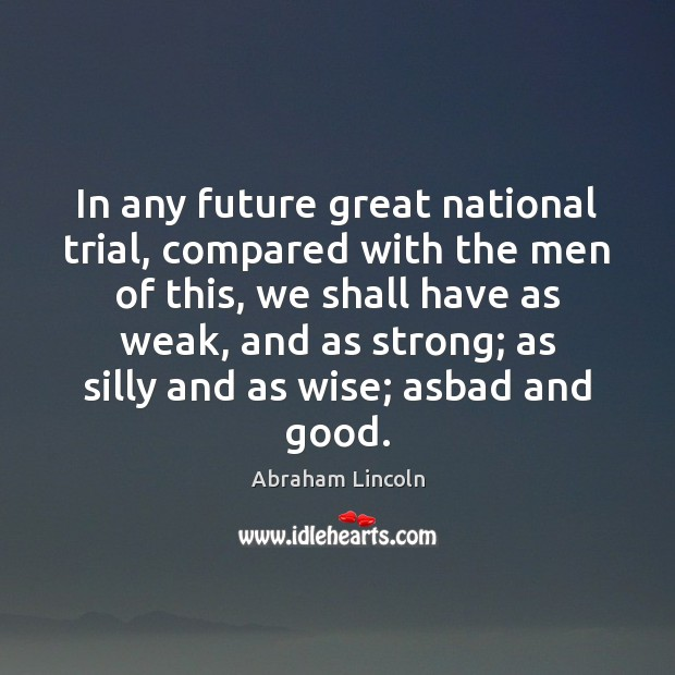 Image, In any future great national trial, compared with the men of this,