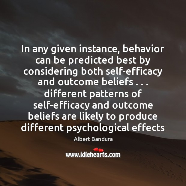 In any given instance, behavior can be predicted best by considering both Albert Bandura Picture Quote
