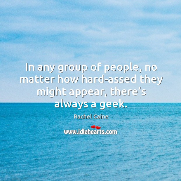 In any group of people, no matter how hard-assed they might appear, Image