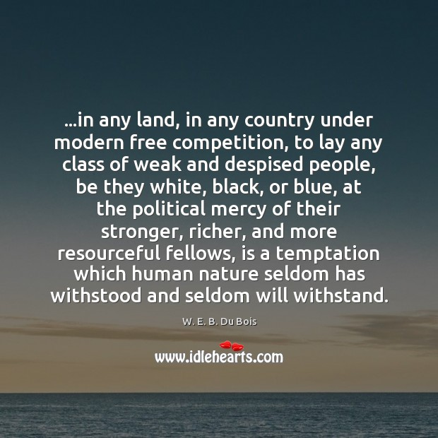 …in any land, in any country under modern free competition, to lay W. E. B. Du Bois Picture Quote