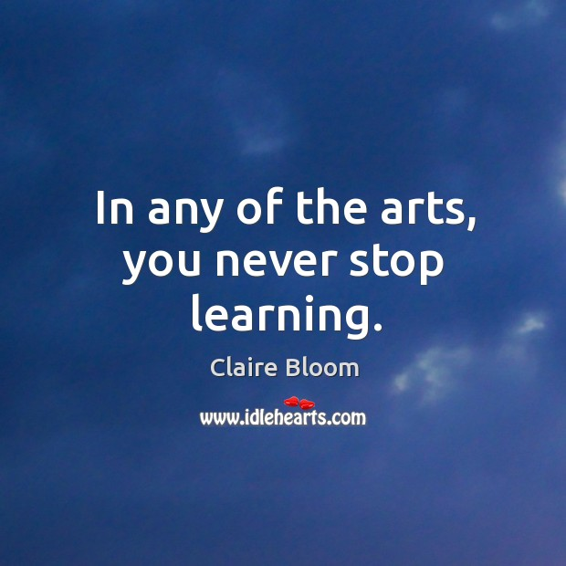 Image, In any of the arts, you never stop learning.