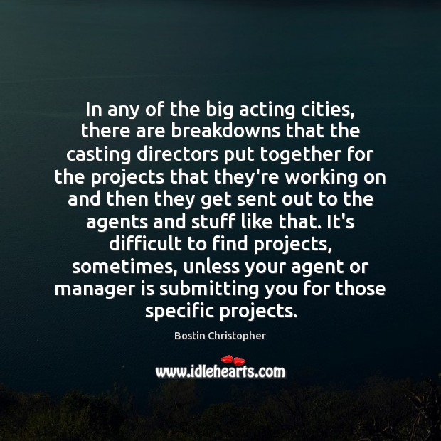 In any of the big acting cities, there are breakdowns that the Bostin Christopher Picture Quote