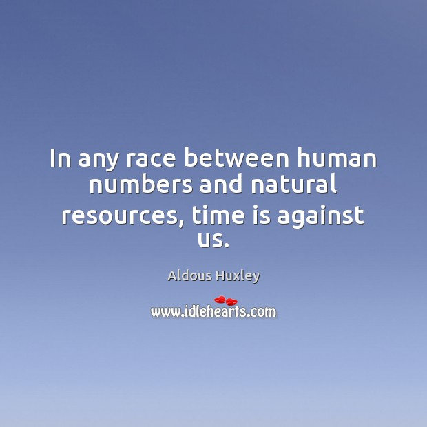 Image, In any race between human numbers and natural resources, time is against us.