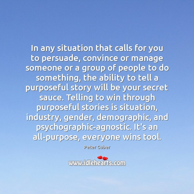 In any situation that calls for you to persuade, convince or manage Image