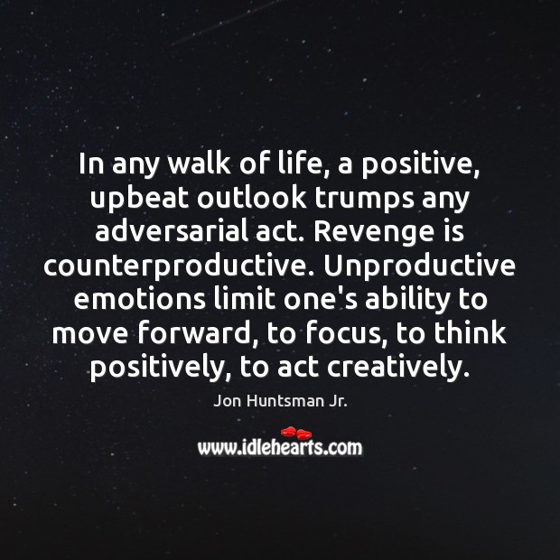 In any walk of life, a positive, upbeat outlook trumps any adversarial Revenge Quotes Image
