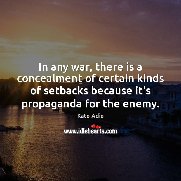 Image, In any war, there is a concealment of certain kinds of setbacks