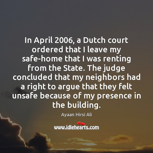 In April 2006, a Dutch court ordered that I leave my safe-home that Ayaan Hirsi Ali Picture Quote
