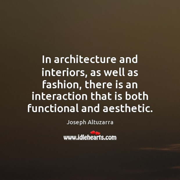 In architecture and interiors, as well as fashion, there is an interaction Image