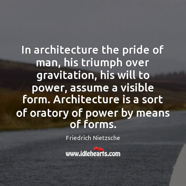 In architecture the pride of man, his triumph over gravitation, his will Architecture Quotes Image