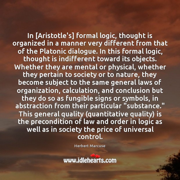 In [Aristotle's] formal logic, thought is organized in a manner very different Herbert Marcuse Picture Quote
