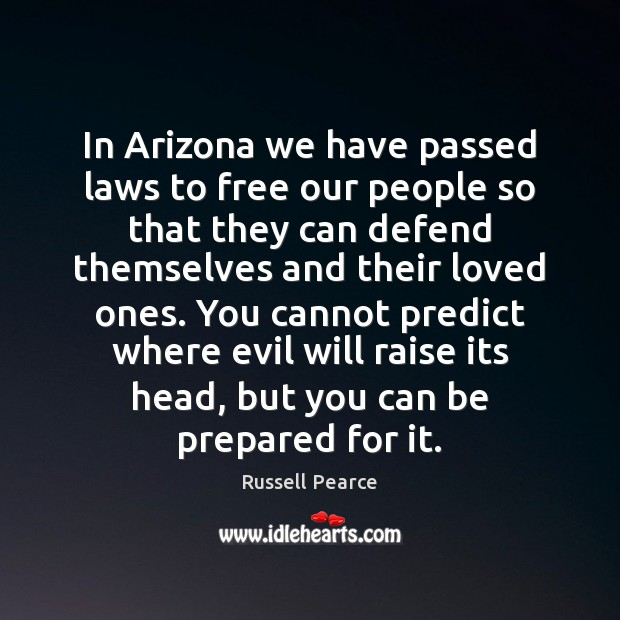 In Arizona we have passed laws to free our people so that Russell Pearce Picture Quote