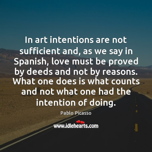 How Does One Say Good Morning In Spanish : Pablo picasso picture quote in art intentions are not