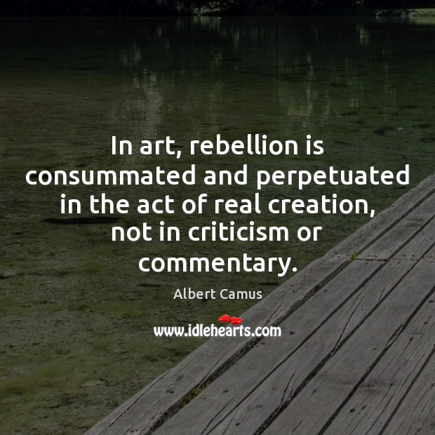 Image, In art, rebellion is consummated and perpetuated in the act of real