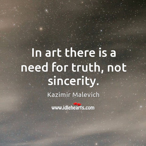 In art there is a need for truth, not sincerity. Image