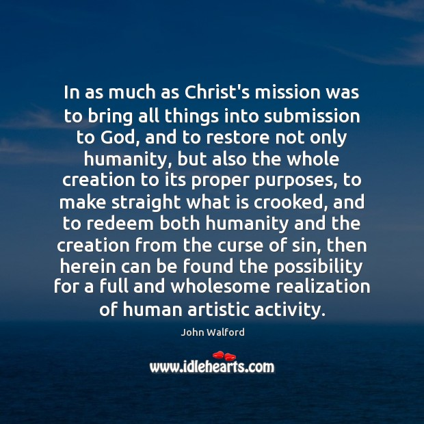 In as much as Christ's mission was to bring all things into Image