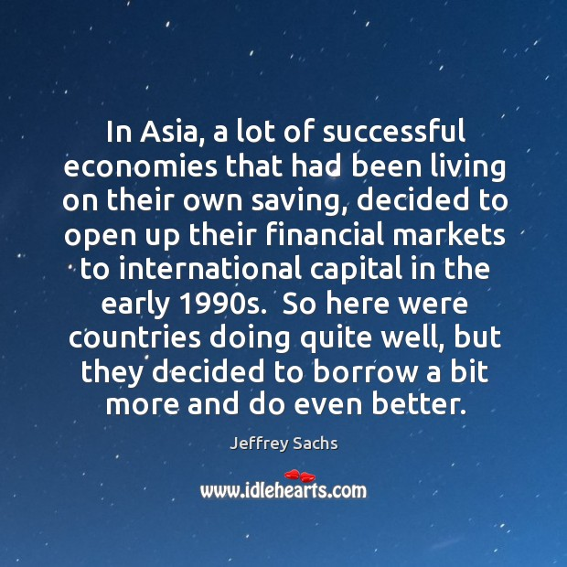 In Asia, a lot of successful economies that had been living on Image
