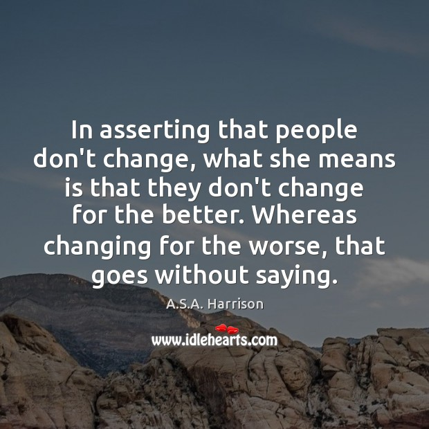 In asserting that people don't change, what she means is that they Image