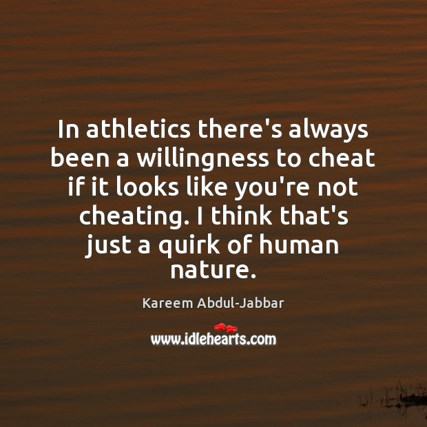 In athletics there's always been a willingness to cheat if it looks Kareem Abdul-Jabbar Picture Quote