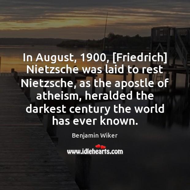 Image, In August, 1900, [Friedrich] Nietzsche was laid to rest Nietzsche, as the apostle