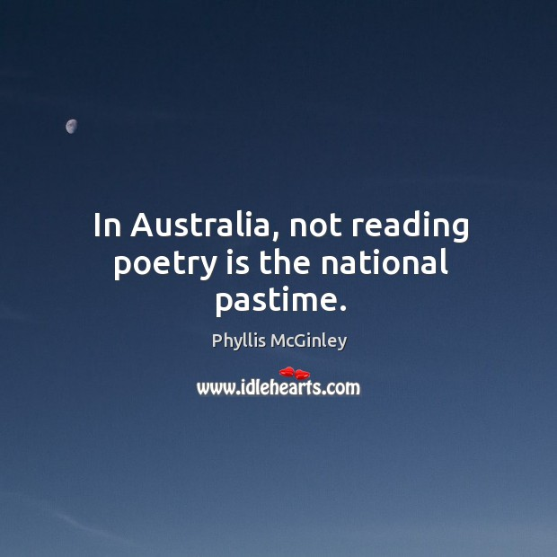 In australia, not reading poetry is the national pastime. Image