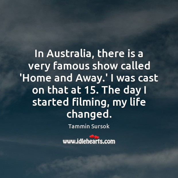 In Australia, there is a very famous show called 'Home and Away. Image