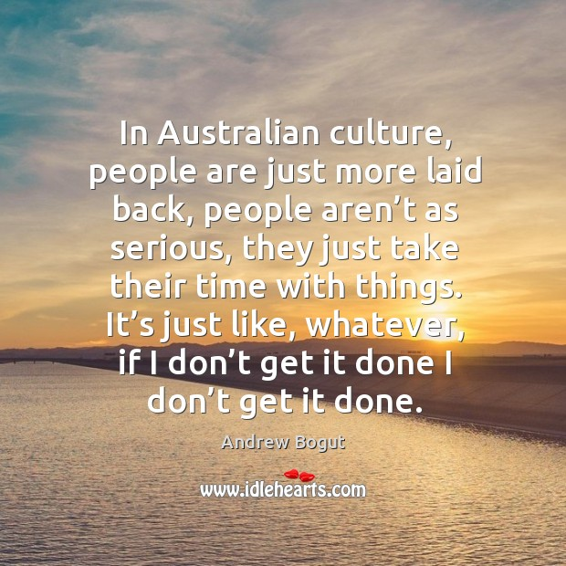 Image, In australian culture, people are just more laid back, people aren't as serious