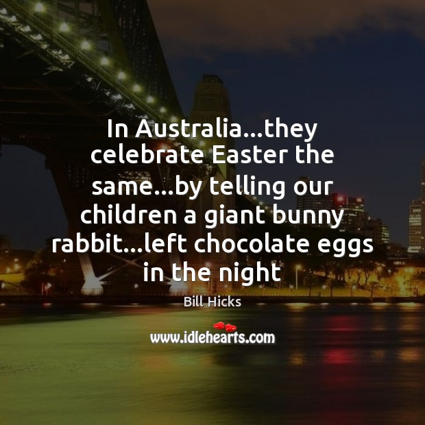 In Australia…they celebrate Easter the same…by telling our children a Easter Quotes Image
