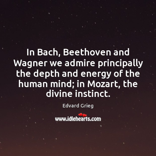 Image, In Bach, Beethoven and Wagner we admire principally the depth and energy