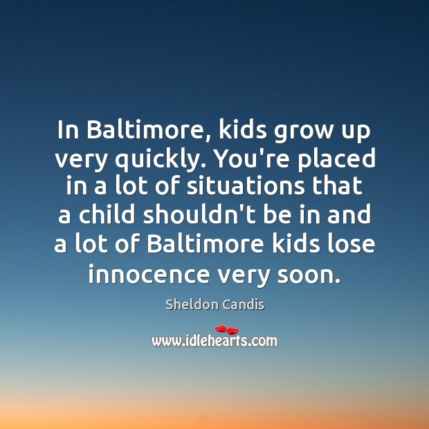 In Baltimore, kids grow up very quickly. You're placed in a lot Image