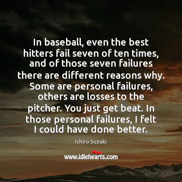 In baseball, even the best hitters fail seven of ten times, and Image