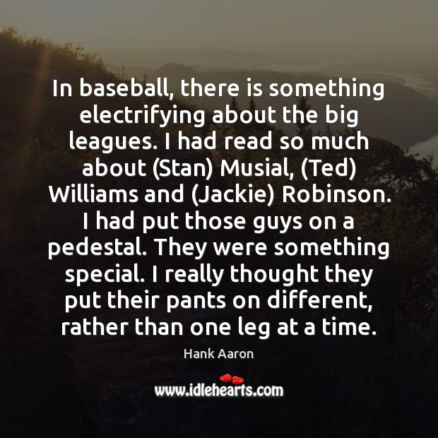 In baseball, there is something electrifying about the big leagues. I had Image