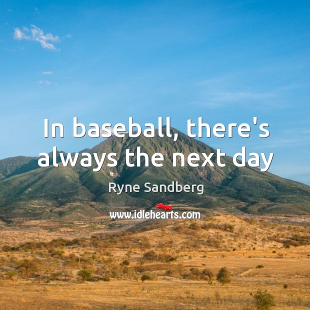 In baseball, there's always the next day Image