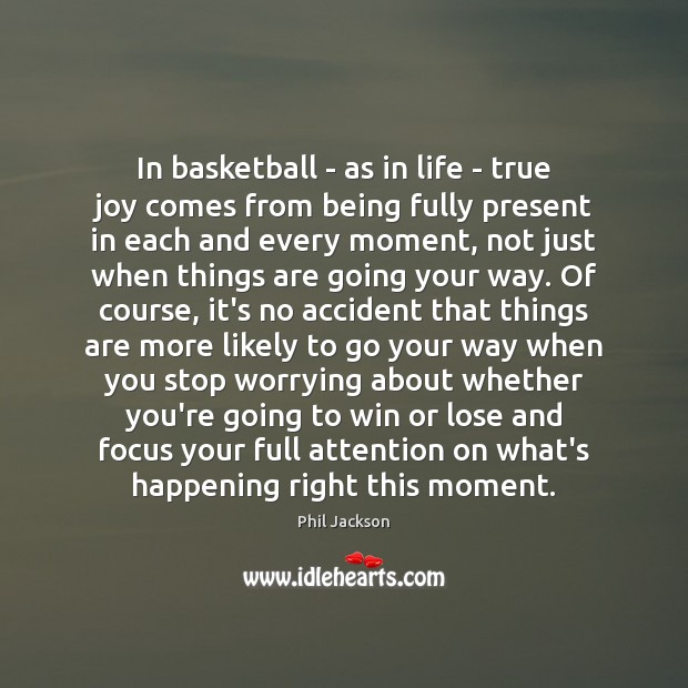 In basketball – as in life – true joy comes from being True Joy Quotes Image
