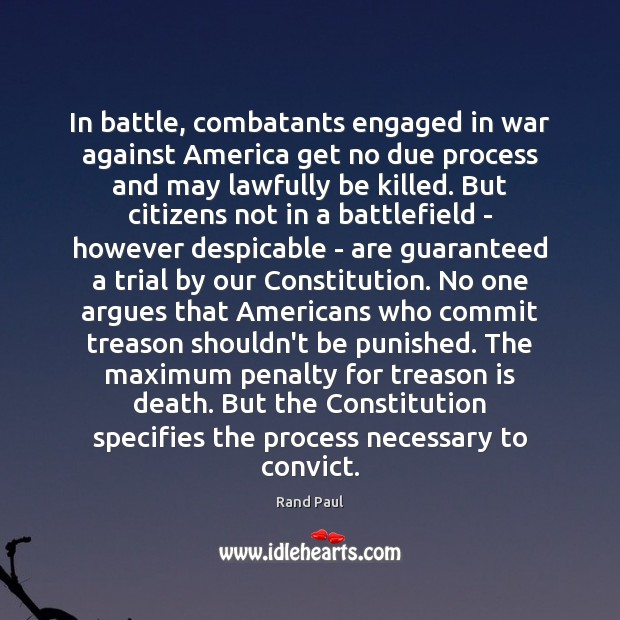 In battle, combatants engaged in war against America get no due process Image