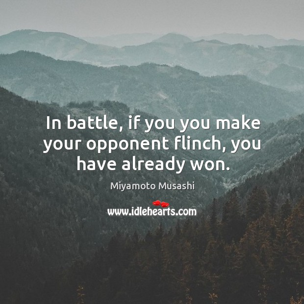 Image, In battle, if you you make your opponent flinch, you have already won.