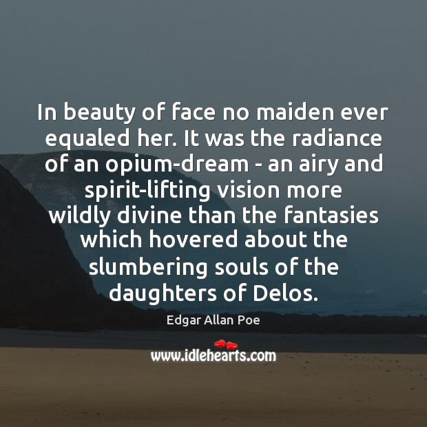Image, In beauty of face no maiden ever equaled her. It was the