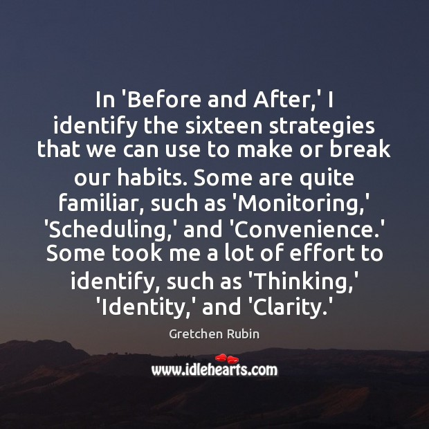 In 'Before and After,' I identify the sixteen strategies that we Gretchen Rubin Picture Quote