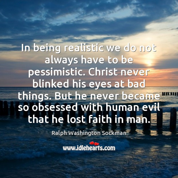 Image, In being realistic we do not always have to be pessimistic. Christ