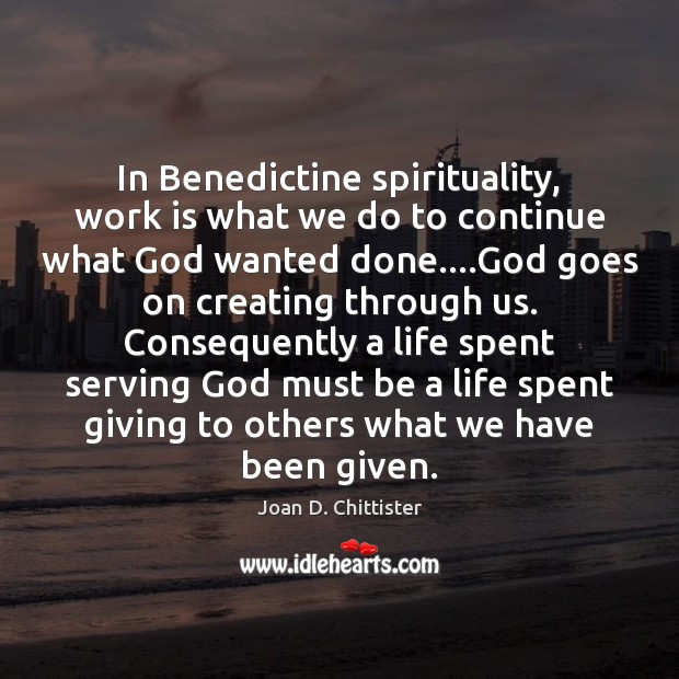 Image, In Benedictine spirituality, work is what we do to continue what God