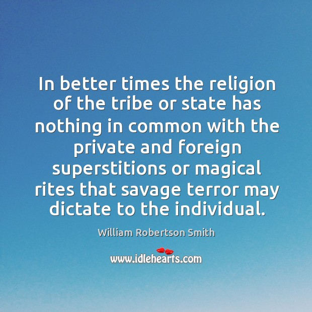 In better times the religion of the tribe or state has nothing Image