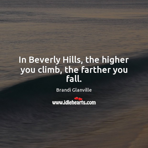 Image, In Beverly Hills, the higher you climb, the farther you fall.