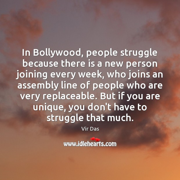 In Bollywood, people struggle because there is a new person joining every Vir Das Picture Quote