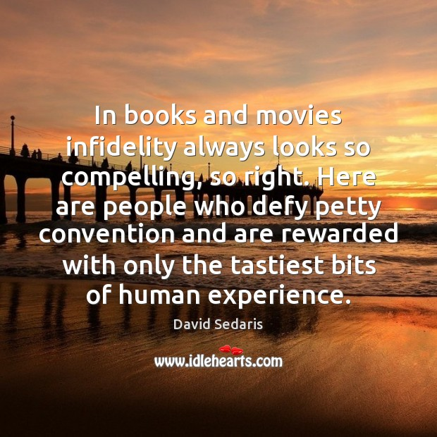 In books and movies infidelity always looks so compelling, so right. Here David Sedaris Picture Quote