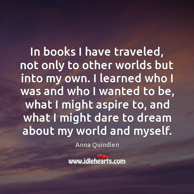 In books I have traveled, not only to other worlds but into Image